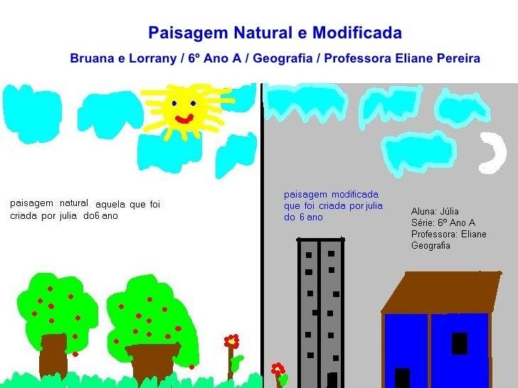 Paisagem Natural e Modificada Bruana e Lorrany / 6º Ano A / Geografia / Professora Eliane Pereira