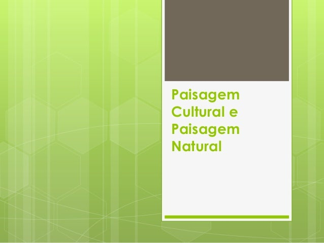 Paisagem Cultural e Paisagem Natural
