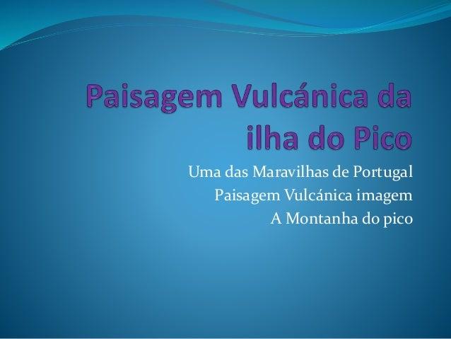 Uma das Maravilhas de Portugal Paisagem Vulcánica imagem A Montanha do pico