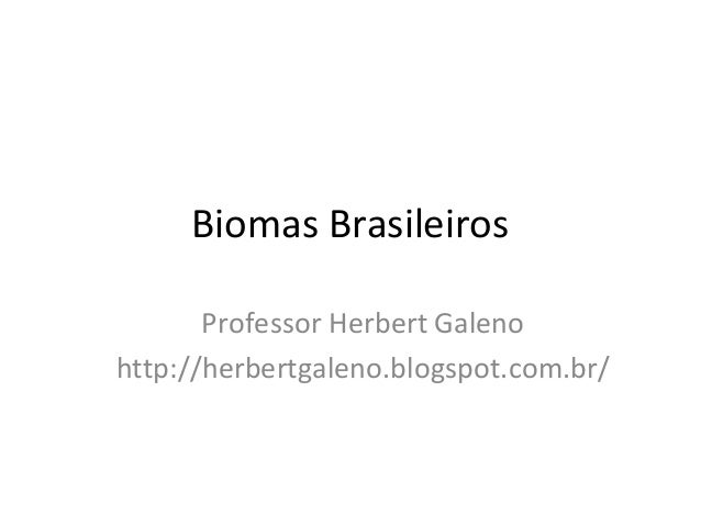Biomas Brasileiros Professor Herbert Galeno http://herbertgaleno.blogspot.com.br/