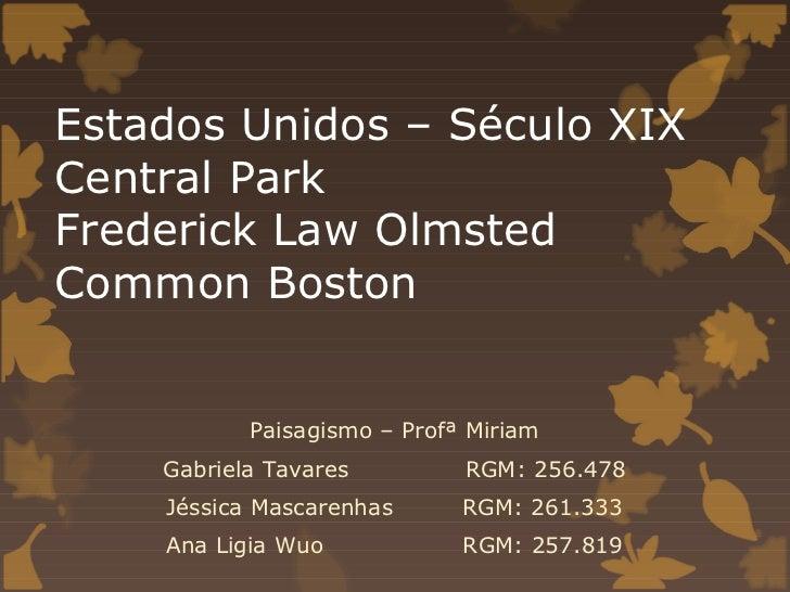 Estados Unidos – Século XIXCentral ParkFrederick Law OlmstedCommon Boston           Paisagismo – Profª Miriam    Gabriela ...