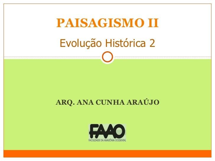 ARQ. ANA CUNHA ARAÚJO PAISAGISMO II Evolução Histórica 2
