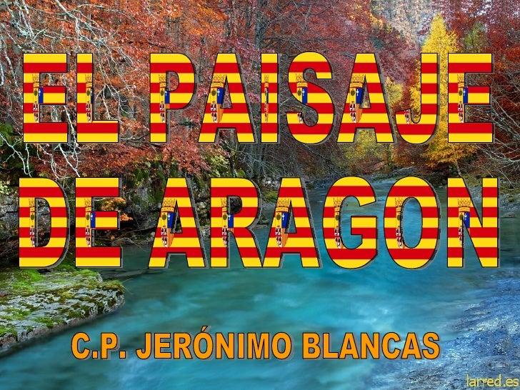 EL PAISAJE DE ARAGON C.P. JERÓNIMO BLANCAS