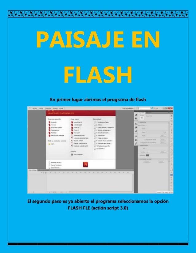 PAISAJE EN                FLASH          En primer lugar abrimos el programa de flashEl segundo paso es ya abierto el prog...