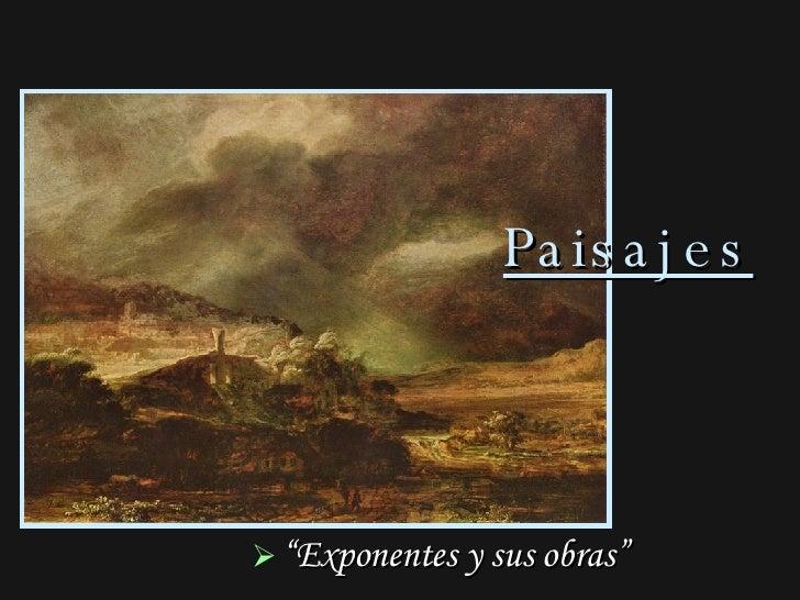 "Paisajes <ul><li>"" Exponentes y sus obras"" </li></ul>"