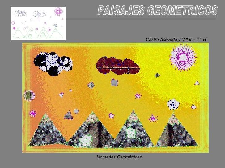 PAISAJES GEOMETRICOS Montañas Geométricas Castro Acevedo y Villar – 4 º B