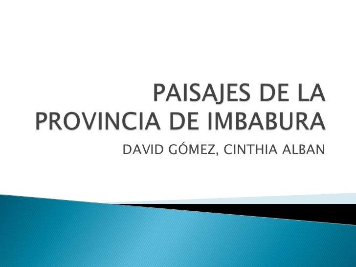 PAISAJES DE LA PROVINCIA DE IMBABURA<br />DAVID GÓMEZ, CINTHIA ALBAN<br />