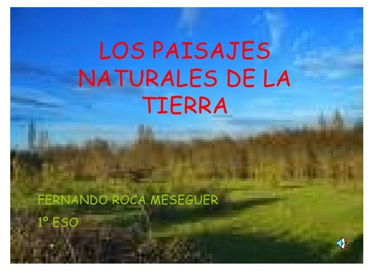 LOS PAISAJES NATURALES DE LA TIERRA FERNANDO ROCA MESEGUER 1º ESO