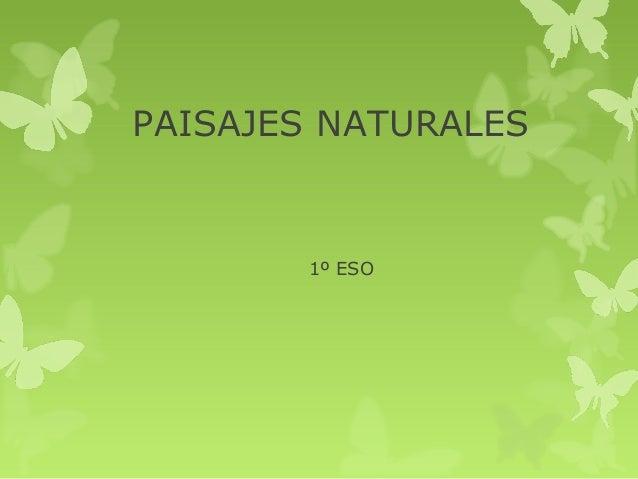 PAISAJES NATURALES        1º ESO