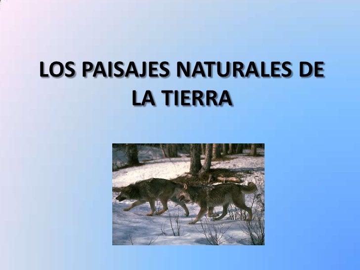 LOS PAISAJES NATURALES DE         LA TIERRA