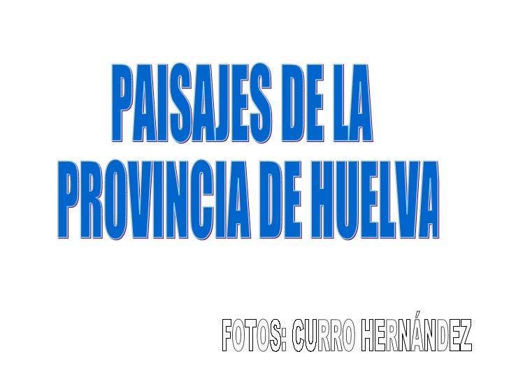 PAISAJES DE LA PROVINCIA DE HUELVA FOTOS: CURRO HERNÁNDEZ