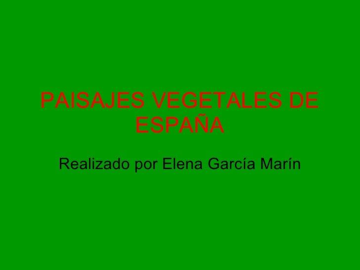 PAISAJES VEGETALES DE ESPAÑA Realizado por Elena García Marín