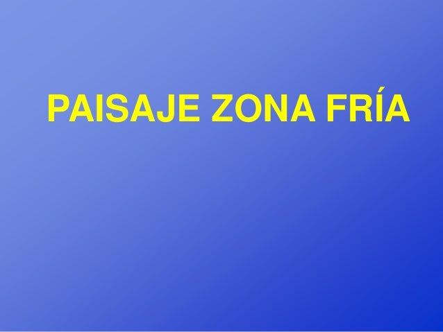 PAISAJE ZONA FRÍA