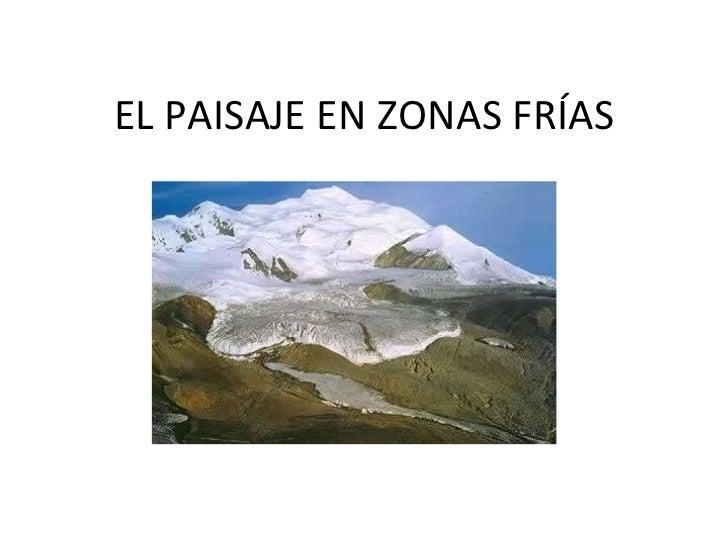 EL PAISAJE EN ZONAS FRÍAS
