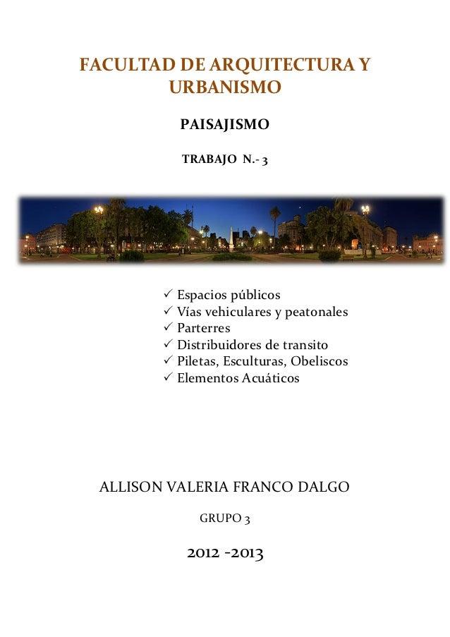 FACULTAD DE ARQUITECTURA Y       URBANISMO          PAISAJISMO           TRABAJO N.- 3         Espacios públicos        ...