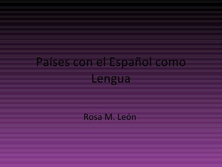 Países con el Español como Lengua Rosa M. León