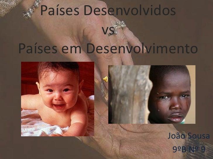 Países DesenvolvidosvsPaíses em Desenvolvimento<br />João Sousa<br />9ºB Nº 9<br />