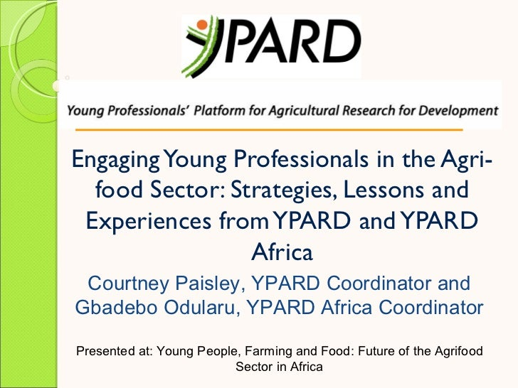 Paisley Engaging young professionals in the agri food sector - strategies, lessons and experiences from YPARD and YPARD Africa