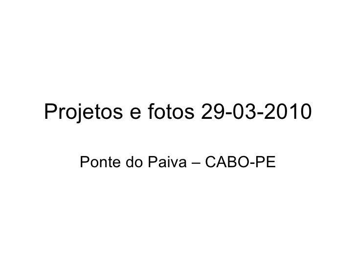 Projetos e fotos 29-03-2010 Ponte do Paiva – CABO-PE