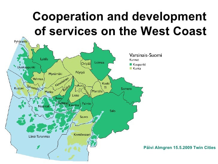 Cooperation and development of services on the West Coast <ul><li>Päivi Almgren 15.5.2009 Twin Cities </li></ul>