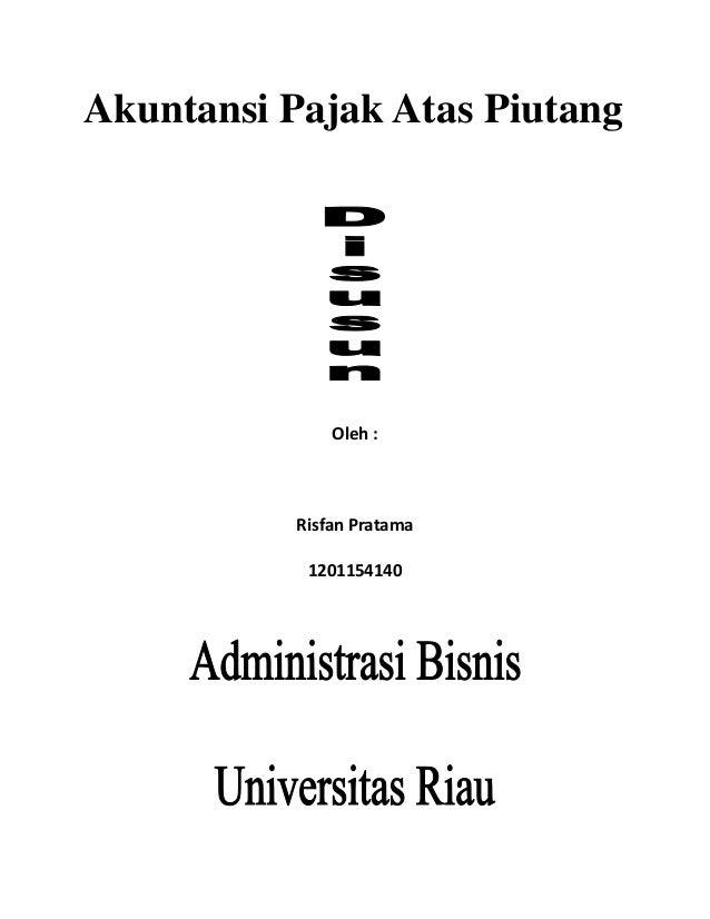 Akuntansi Pajak Atas Piutang  Oleh :  Risfan Pratama 1201154140