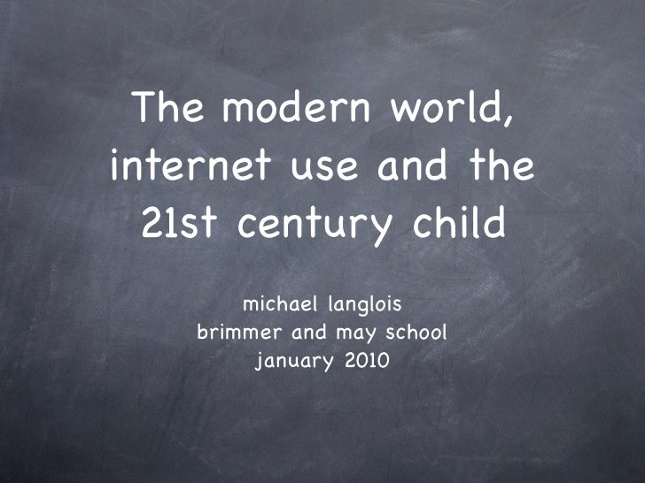 The modern world, internet use and the   21st century child         michael langlois     brimmer and may school          j...