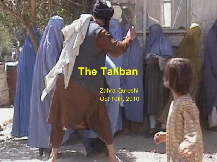 <ul><ul><ul><ul><ul><li>The Taliban </li></ul></ul></ul></ul></ul><ul><ul><ul><ul><ul><li>Zahra Qureshi </li></ul></ul></u...