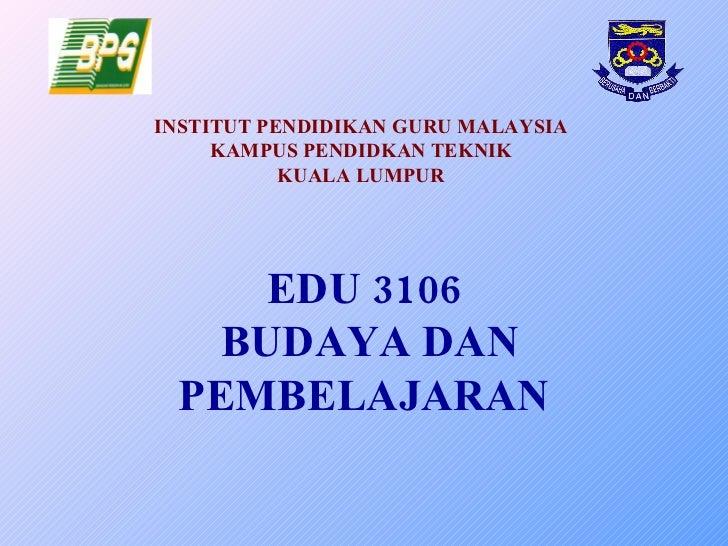 EDU 3106 BUDAYA DAN PEMBELAJARAN INSTITUT PENDIDIKAN GURU MALAYSIA KAMPUS PENDIDKAN TEKNIK KUALA LUMPUR
