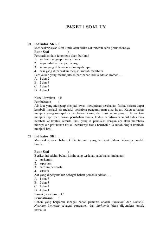 PAKET 1 SOAL UN 21. Indikator SKL : Mendeskripsikan sifat kimia atau fisika zat tertentu serta perubahannya. Butir Soal : ...