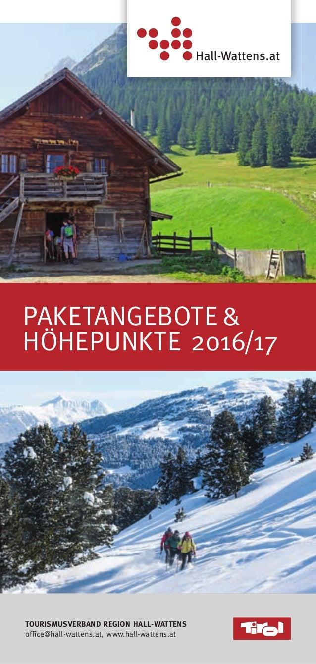 PAKETANGEBOTE& HÖHEPUNKTE 2016/17 TOURISMUSVERBAND REGION HALL-WATTENS office@hall-wattens.at, www.hall-wattens.at