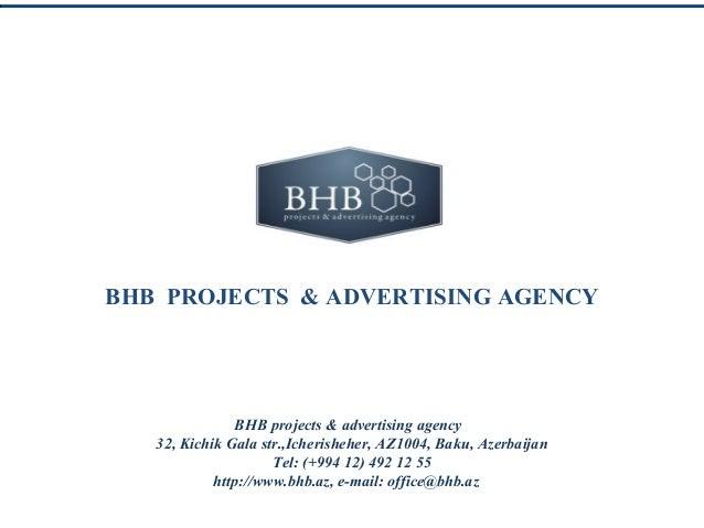 BHB PROJECTS & ADVERTISING AGENCY               BHB projects & advertising agency   32, Kichik Gala str.,Icherisheher, AZ1...