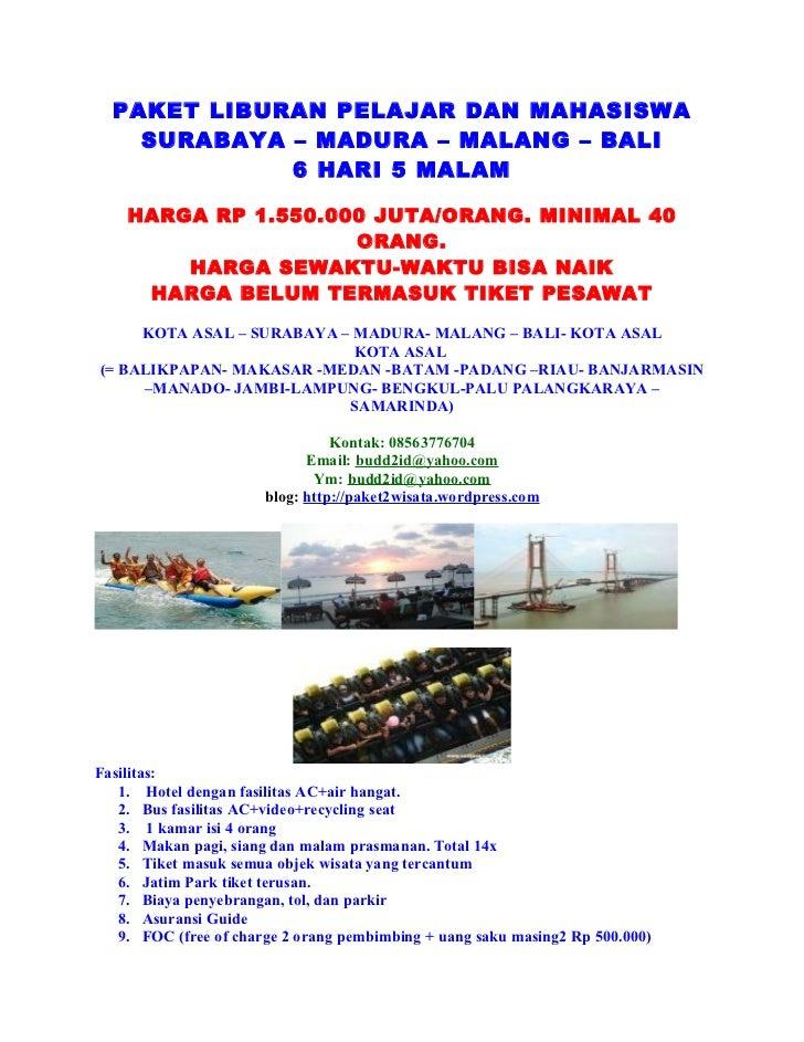 PAKET LIBURAN PELAJAR DAN MAHASISWA    SURABAYA – MADURA – MALANG – BALI             6 HARI 5 MALAM    HARGA RP 1.550.000 ...