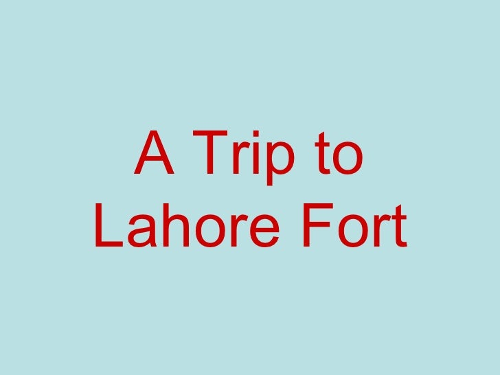 A Trip to Lahore Fort