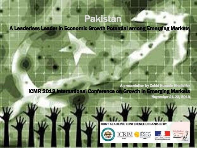 Pakistan A Leaderless Leader in Economic Growth Potential among Emerging Markets  A presentation by Zahid Hussain Khalid f...