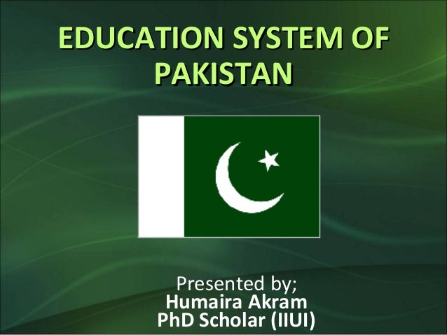 education system in pakistan Education system in pakistan is really having a bad configuration at the moment there is no there is no doubt in accepting the fact that education stands the backbone for the development of nations.