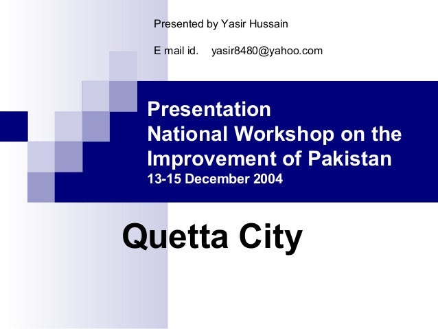 Presented by Yasir Hussain E mail id.  yasir8480@yahoo.com  Presentation National Workshop on the Improvement of Pakistan ...