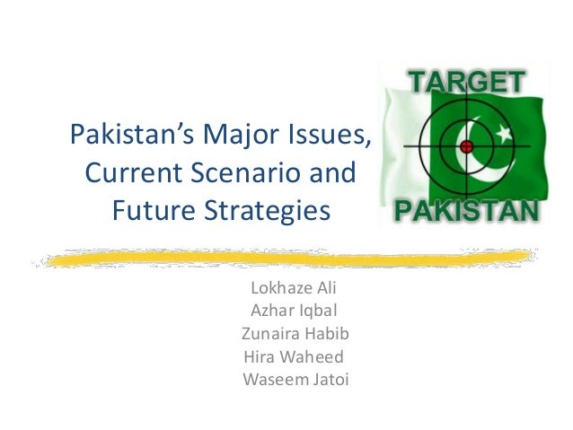 Pakistan's Major Issues, Current Scenario and Future Strategies