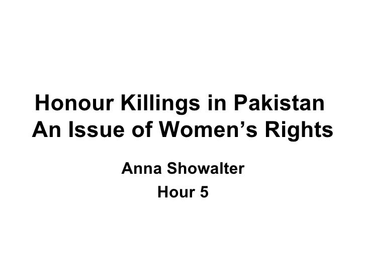 Honour Killings in Pakistan  An Issue of Women's Rights Anna Showalter Hour 5