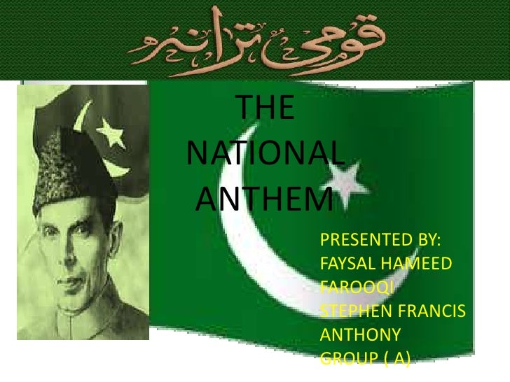 THE  NATIONAL ANTHEM<br />PRESENTED BY: <br />FAYSAL HAMEED FAROOQI<br />STEPHEN FRANCIS ANTHONY<br />GROUP ( A)<br />