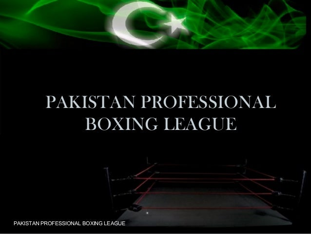 PAKISTAN PROFESSIONAL              BOXING LEAGUEPAKISTAN PROFESSIONAL BOXING LEAGUE