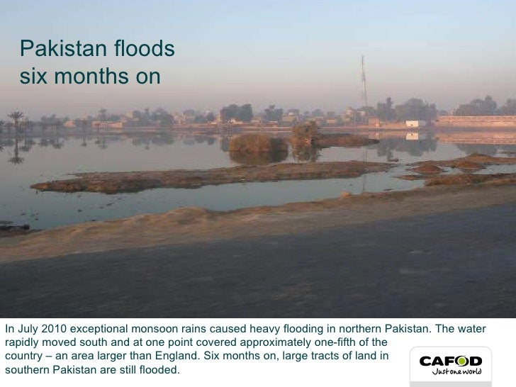 In July 2010 exceptional monsoon rains caused heavy flooding in northern Pakistan. The water rapidly moved south and at on...