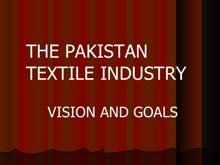 THE PAKISTAN TEXTILE INDUSTRY VISION AND GOALS
