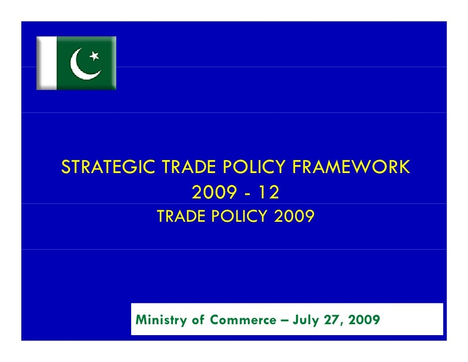 STRATEGIC TRADE POLICY FRAMEWORK              2009 - 12          TRADE POLICY 2009           Ministry of Commerce – July 2...