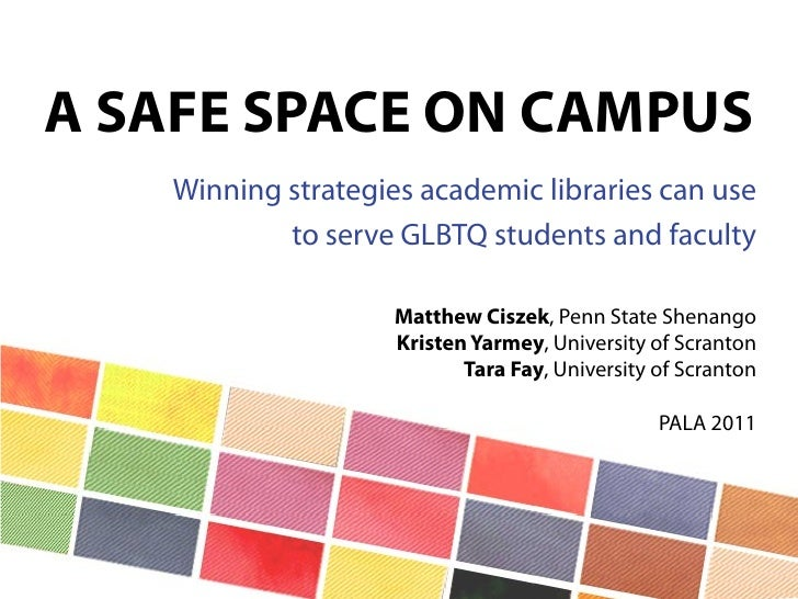 A SAFE SPACE ON CAMPUS   Winning strategies academic libraries can use           to serve GLBTQ students and faculty      ...