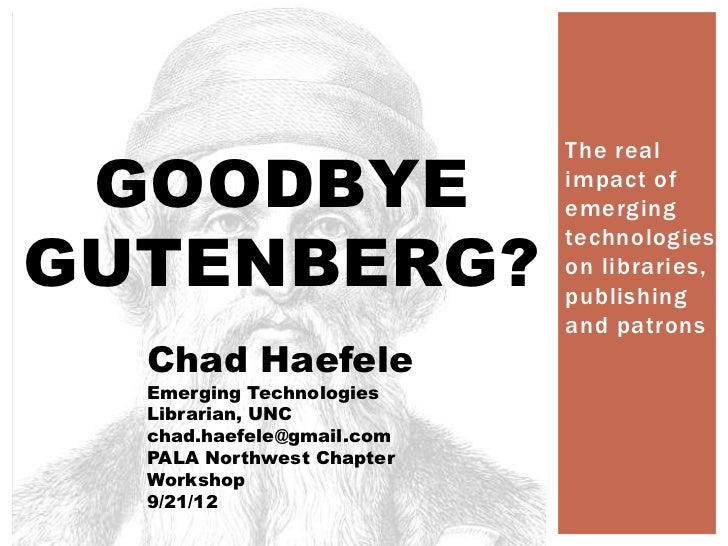 Goodbye Gutenberg?  The real impact of emerging technologies on libraries, publishing and patrons