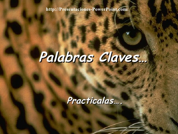 Palabras Claves… Practicalas…. http://Presentaciones-PowerPoint.com/