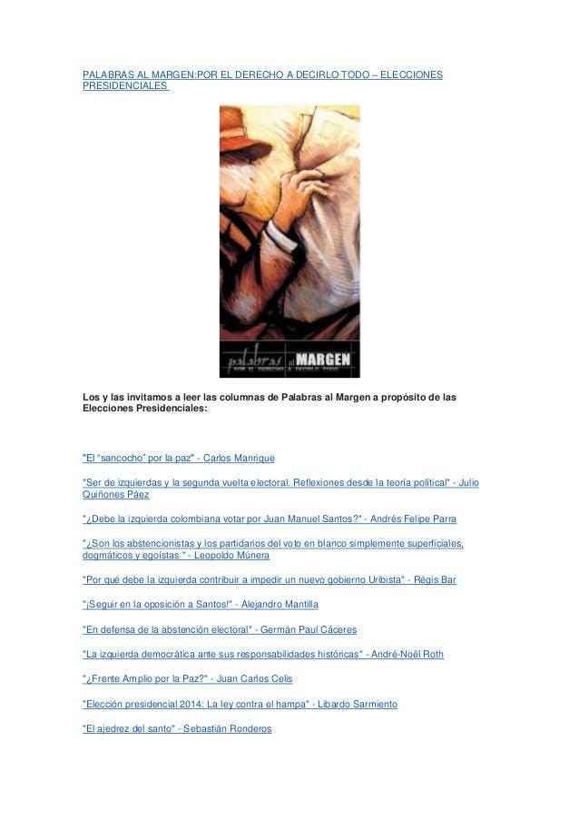 PALABRAS AL MARGEN:POR EL DERECHO A DECIRLO TODO – ELECCIONES PRESIDENCIALES Los y las invitamos a leer las columnas de Pa...