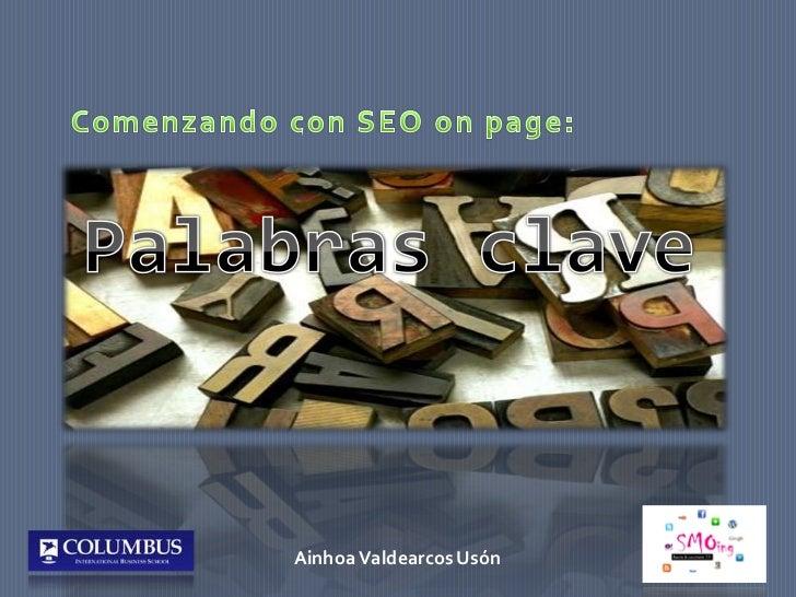 Comenzando con SEO on page:<br />Palabras clave<br />Ainhoa ValdearcosUsón<br />