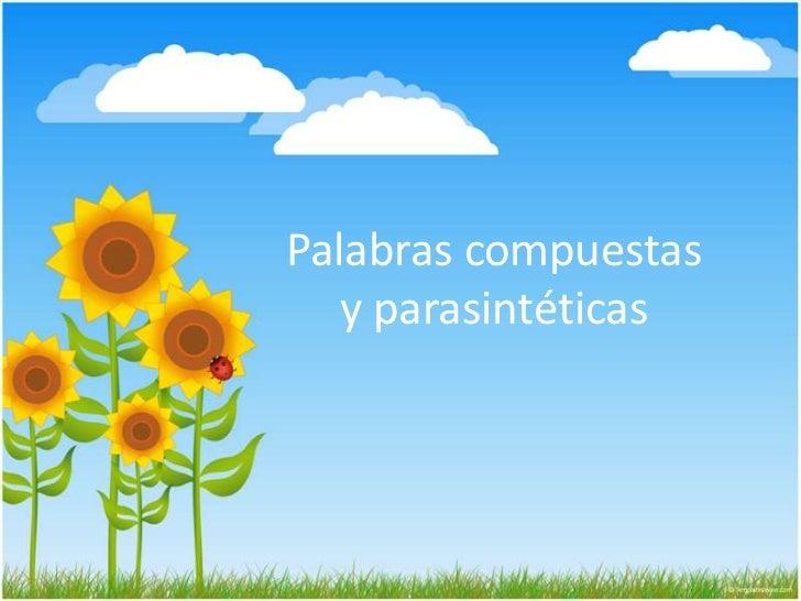 Palabras compuestasy parasintéticas<br />