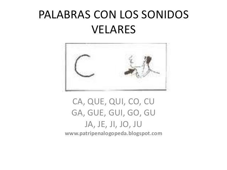 PALABRAS CON LOS SONIDOS VELARES<br />CA, QUE, QUI, CO, CU<br />GA, GUE, GUI, GO, GU<br />JA, JE, JI, JO, JU<br />www.patr...